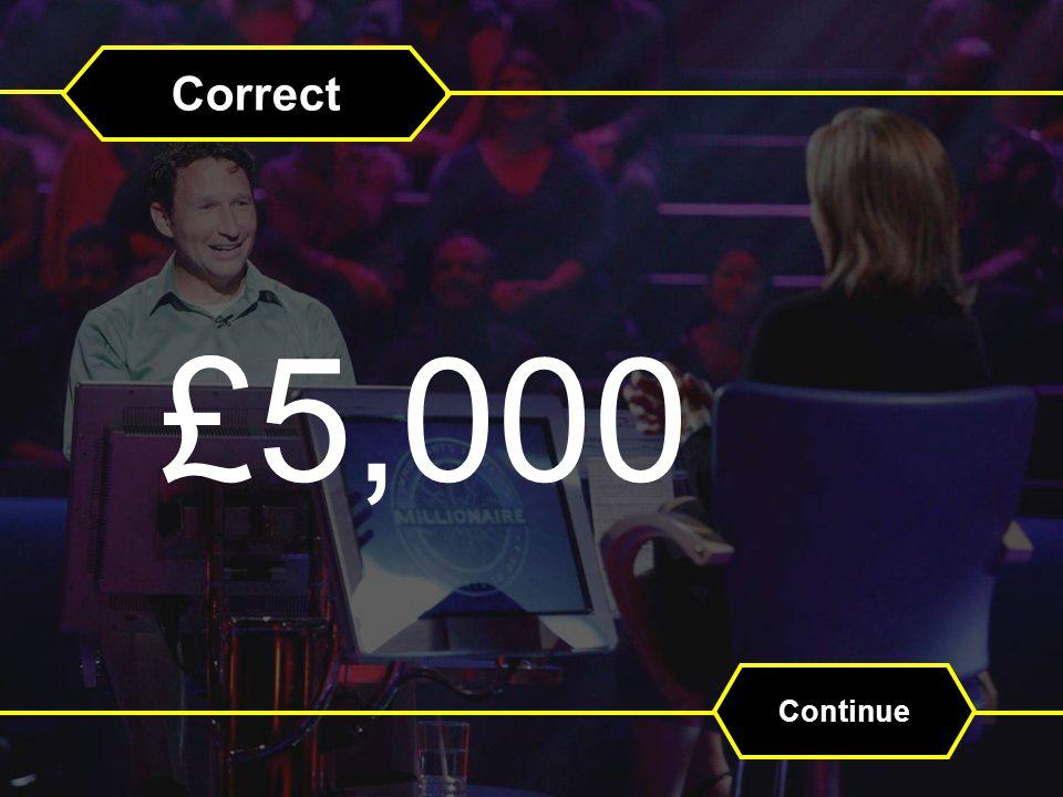 Correct £5,000 Continue