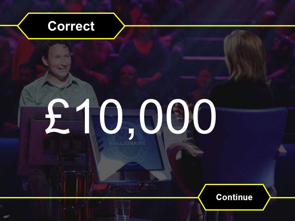 Correct £10,000 Continue