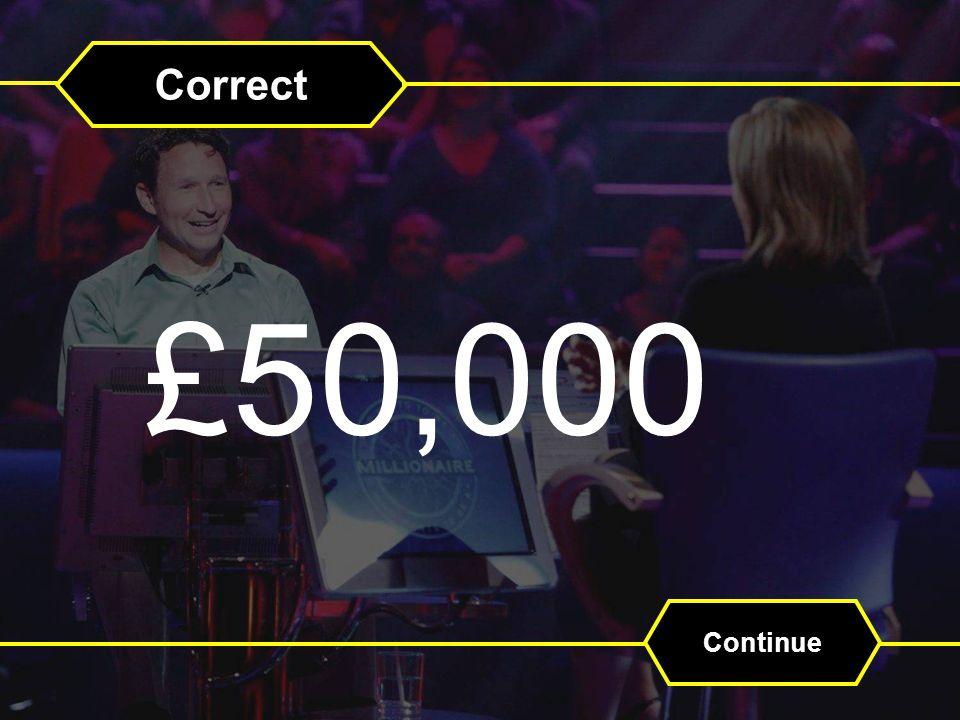 Correct £50,000 Continue