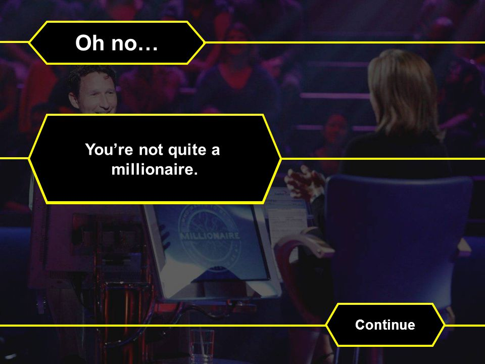 Oh no… Finish the quiz to practice your functional skills. Continue Youre not quite a millionaire.