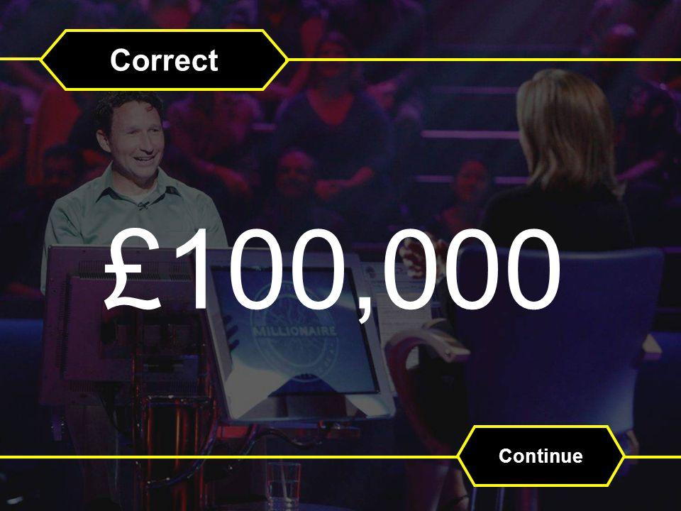 Correct £100,000 Continue