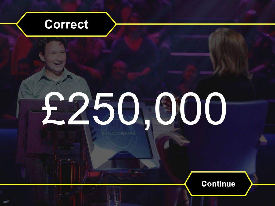 Correct £250,000 Continue