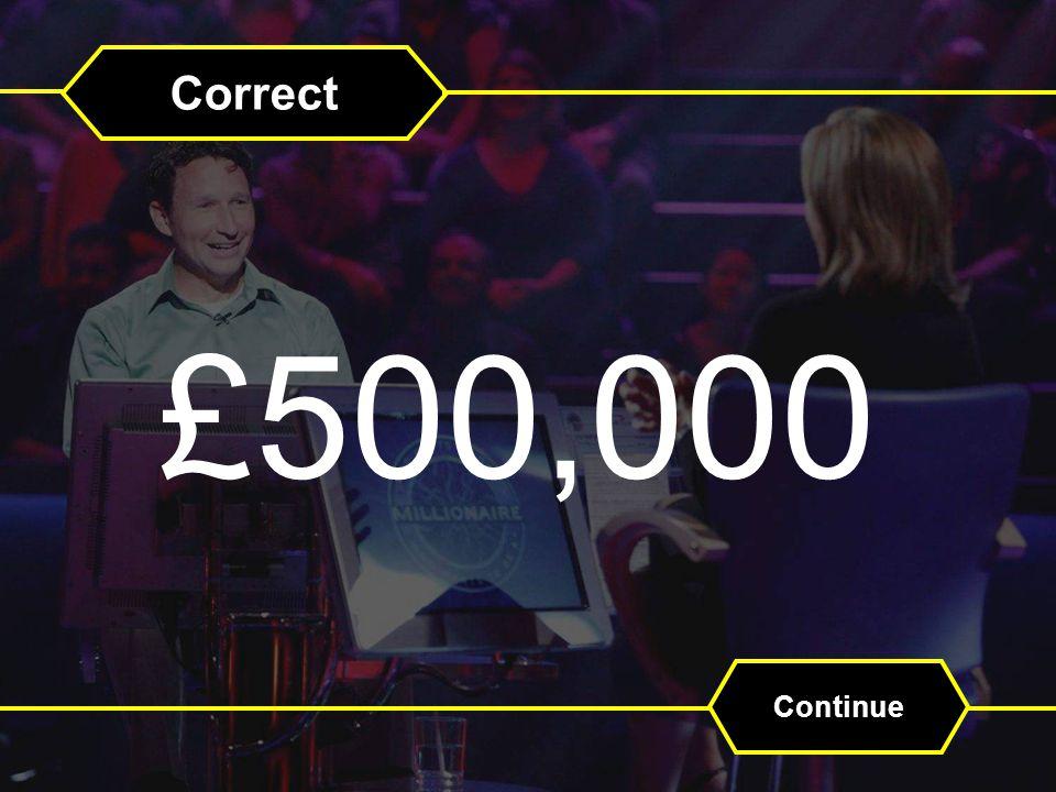 Correct £500,000 Continue