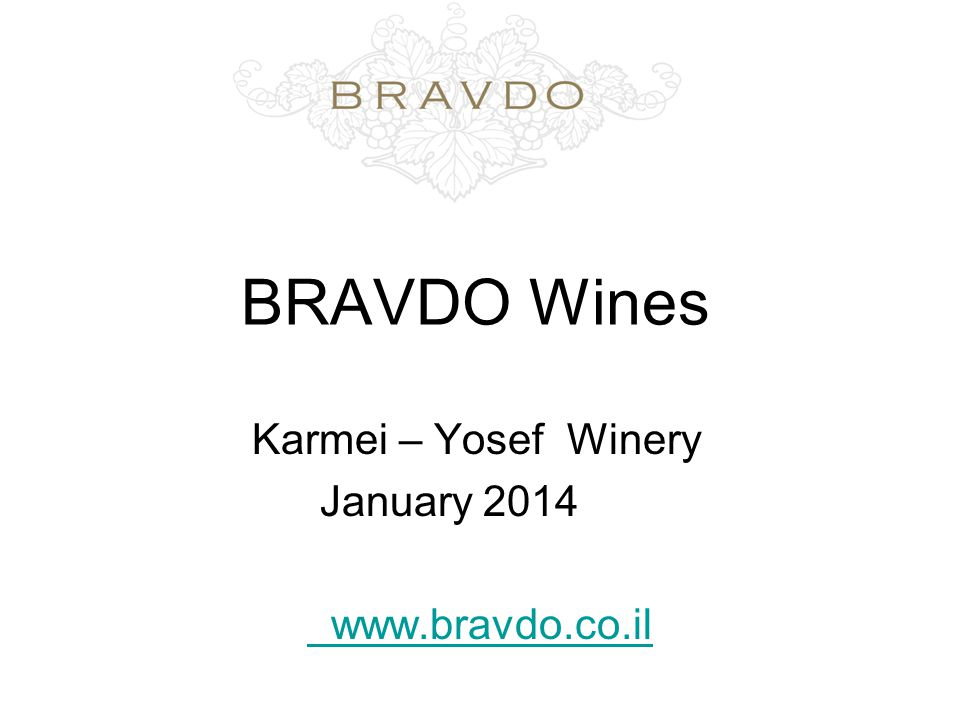BRAVDO Wines Karmei – Yosef Winery January 2014 www.bravdo.co.il