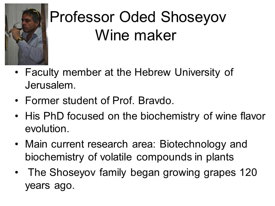 Professor Oded Shoseyov Wine maker Faculty member at the Hebrew University of Jerusalem.