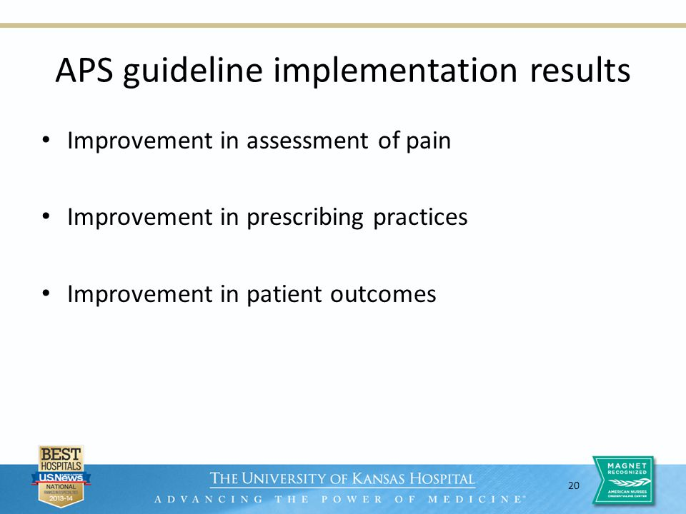 20 APS guideline implementation results Improvement in assessment of pain Improvement in prescribing practices Improvement in patient outcomes
