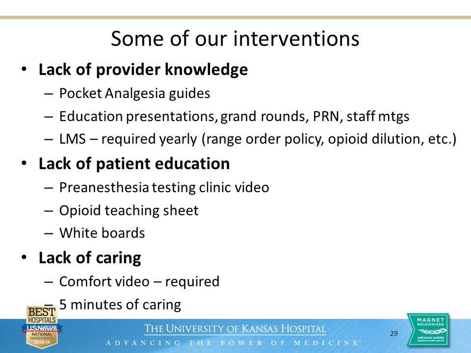 29 Some of our interventions Lack of provider knowledge – Pocket Analgesia guides – Education presentations, grand rounds, PRN, staff mtgs – LMS – req