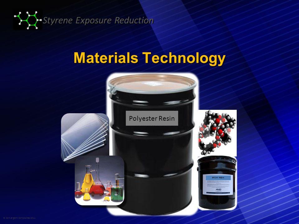 © Convergent Composites 2011 Styrene Exposure Reduction Materials Technology Styrene Suppressants Styrene Suppressants