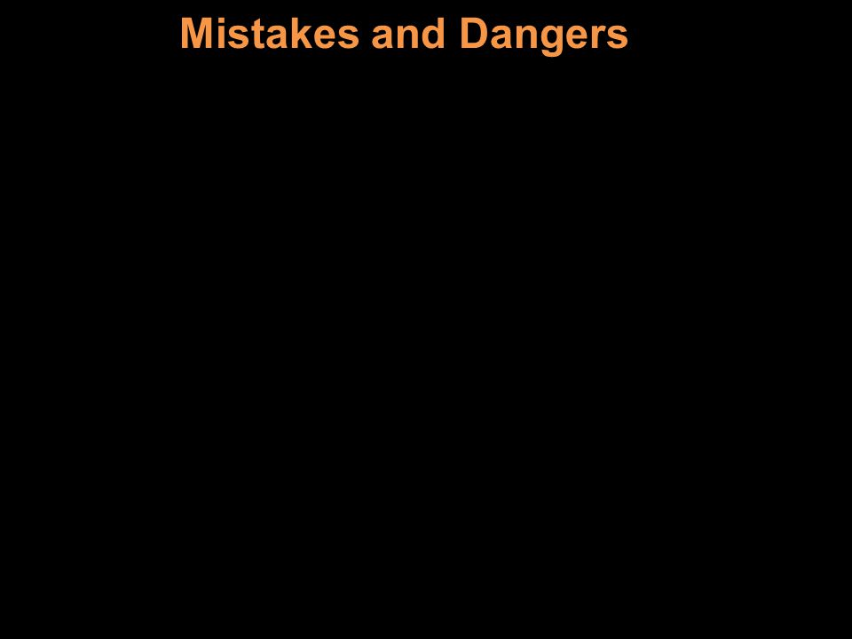 Mistakes and Dangers