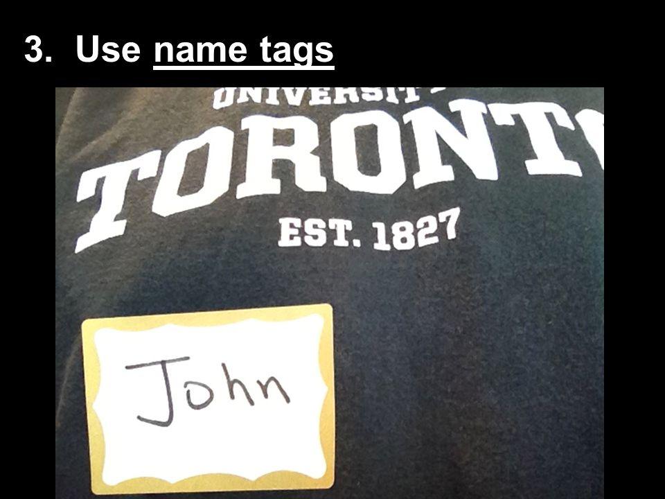 3. Use name tags