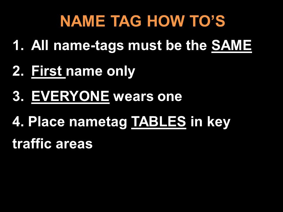 NAME TAG HOW TOS NAME TAG HOW TOS 1.All name-tags must be the SAME 2.First name only 3.EVERYONE wears one 4.