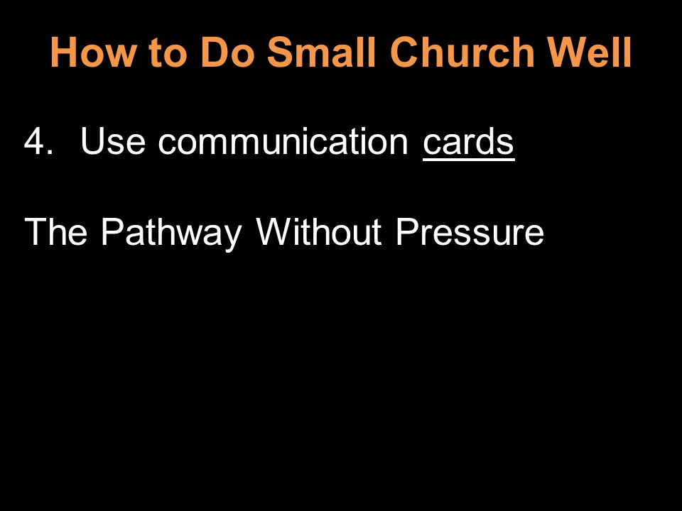 How to Do Small Church Well 4.Use communication cards The Pathway Without Pressure