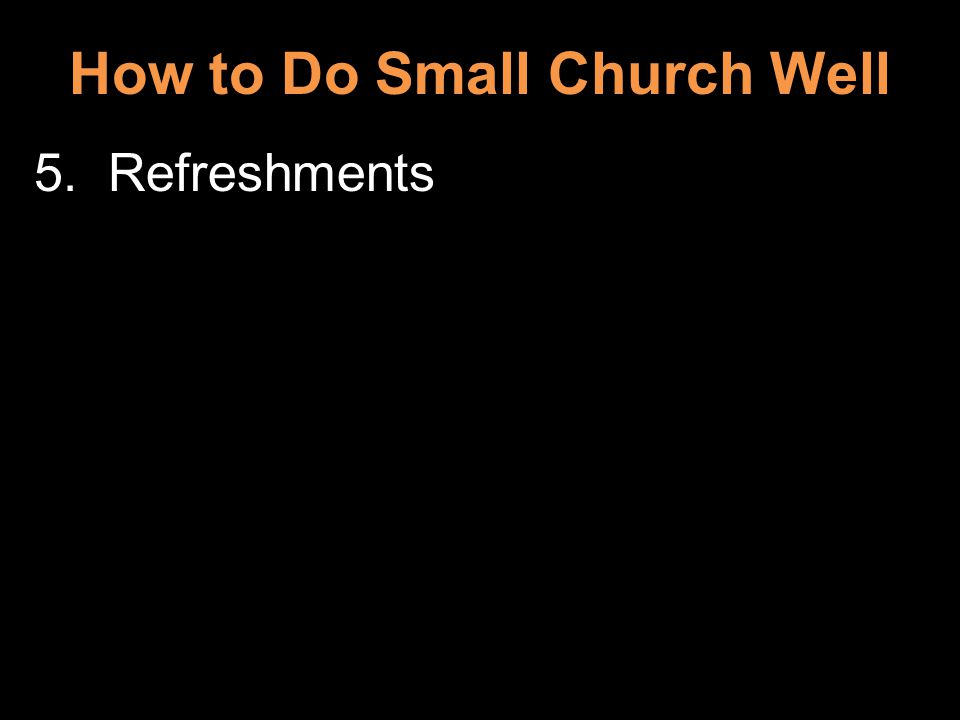 How to Do Small Church Well 5. Refreshments