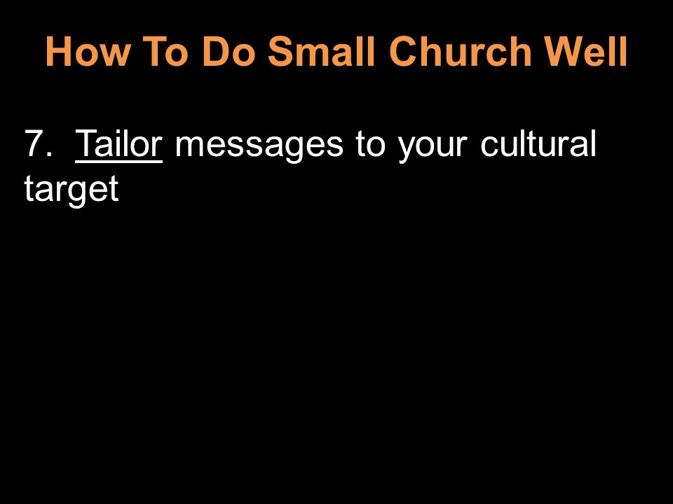 How To Do Small Church Well 7. Tailor messages to your cultural target