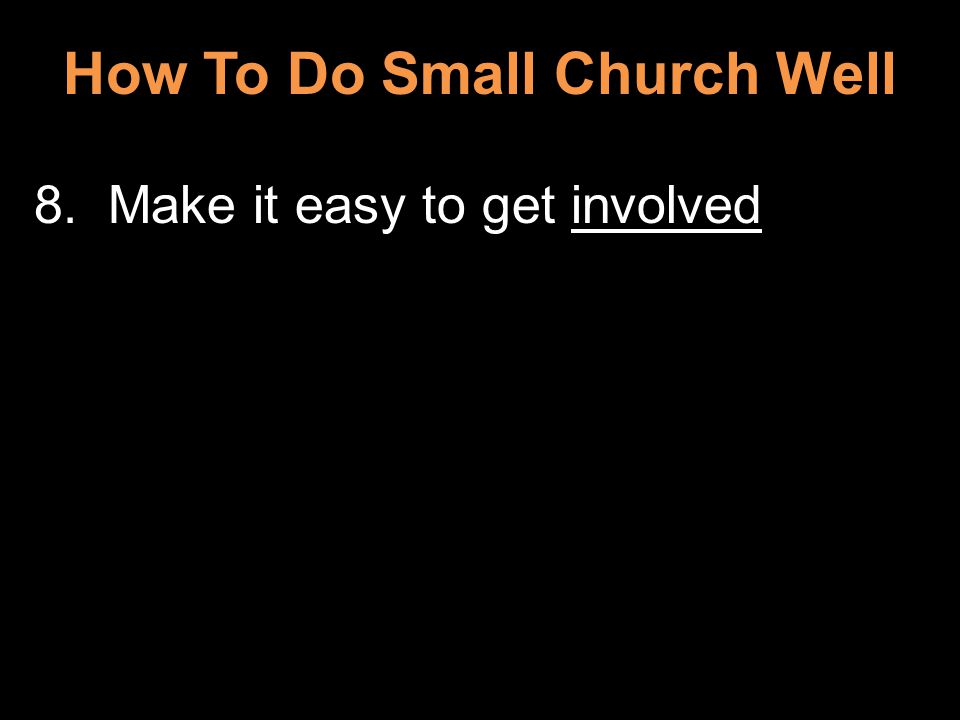 How To Do Small Church Well 8. Make it easy to get involved