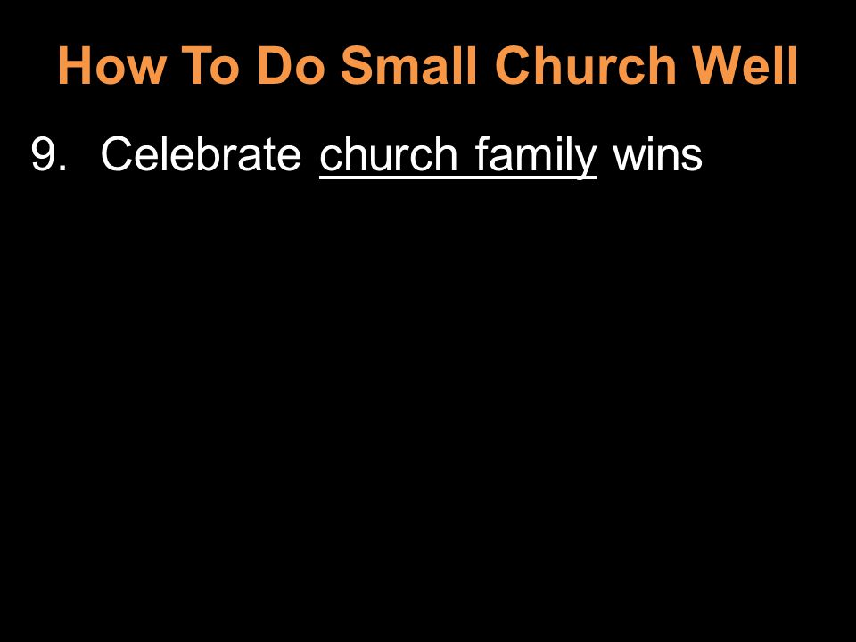 How To Do Small Church Well 9.Celebrate church family wins