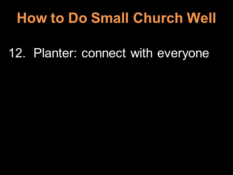 How to Do Small Church Well 12. Planter: connect with everyone