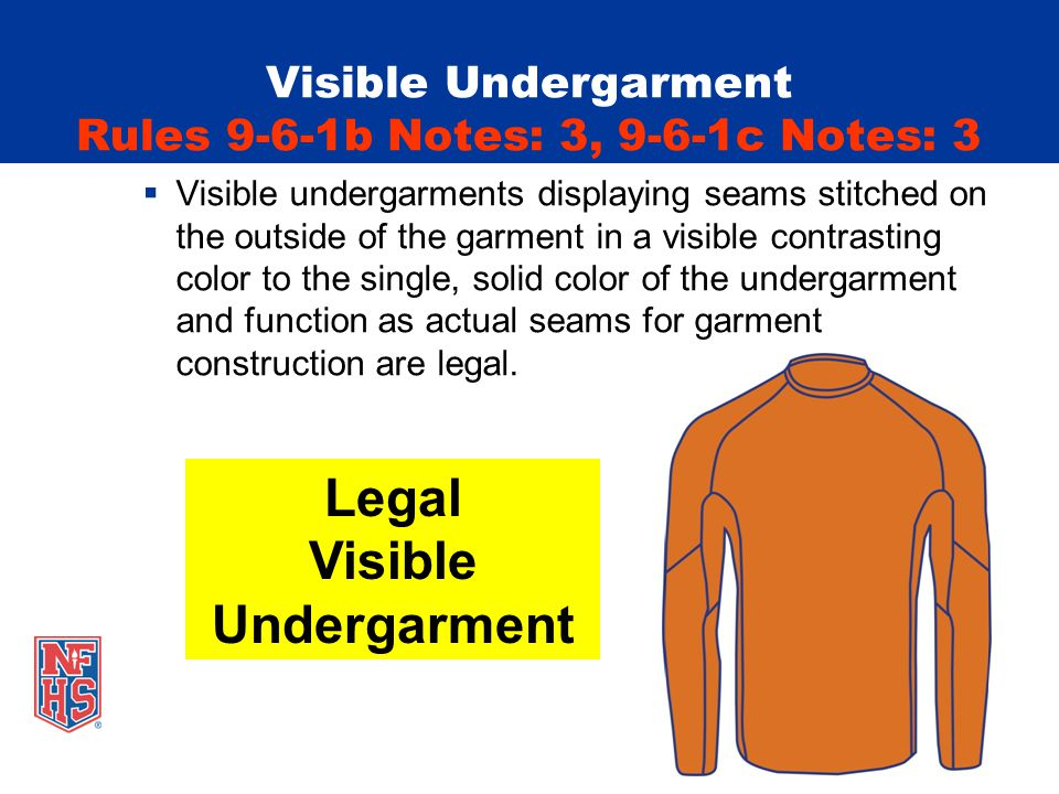 Visible Undergarment Rules 9-6-1b Notes: 3, 9-6-1c Notes: 3 Visible undergarments displaying seams stitched on the outside of the garment in a visible contrasting color to the single, solid color of the undergarment and function as actual seams for garment construction are legal.
