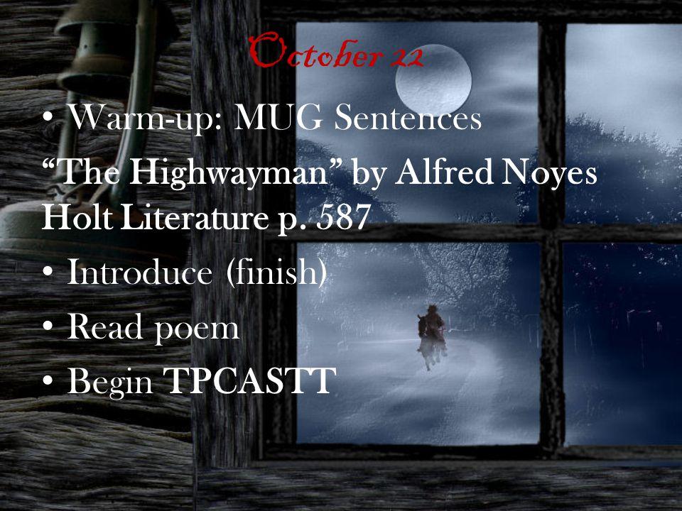 October 22 Warm-up: MUG Sentences The Highwayman by Alfred Noyes Holt Literature p.