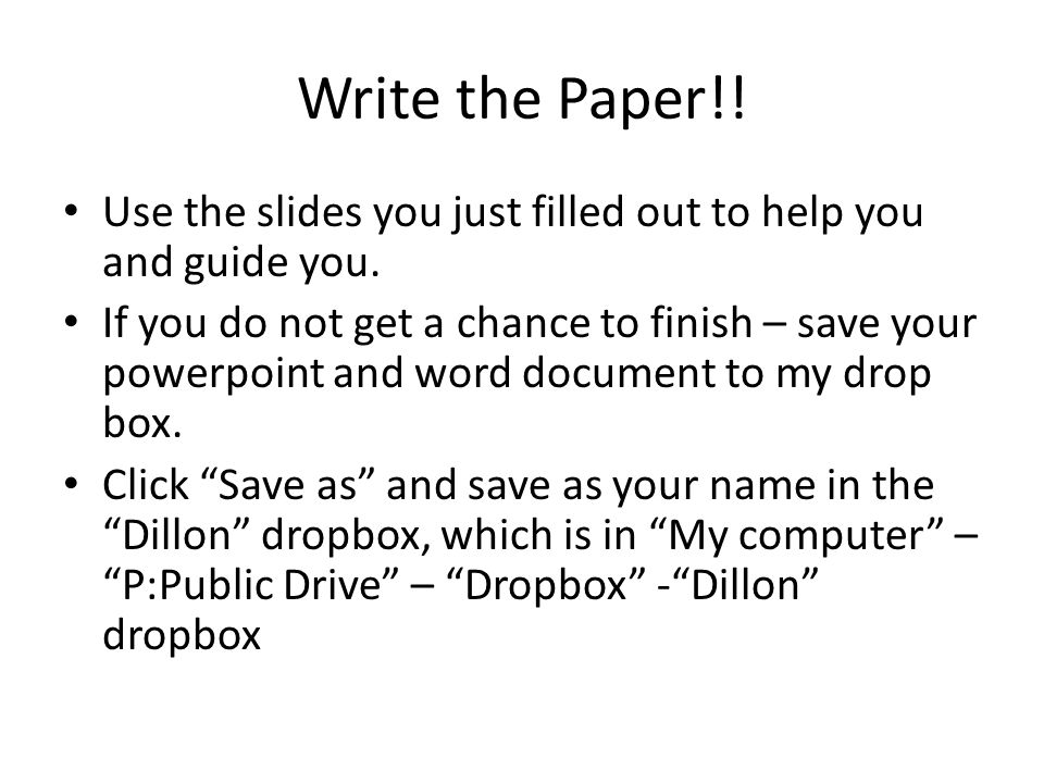 Write the Paper!. Use the slides you just filled out to help you and guide you.
