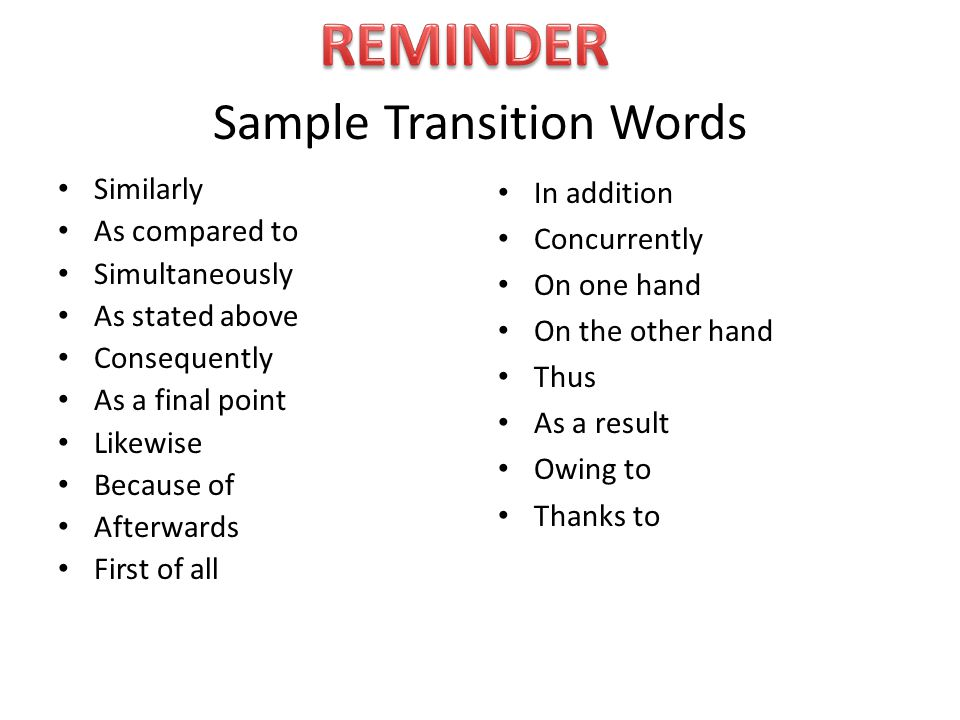 Sample Transition Words Similarly As compared to Simultaneously As stated above Consequently As a final point Likewise Because of Afterwards First of all In addition Concurrently On one hand On the other hand Thus As a result Owing to Thanks to