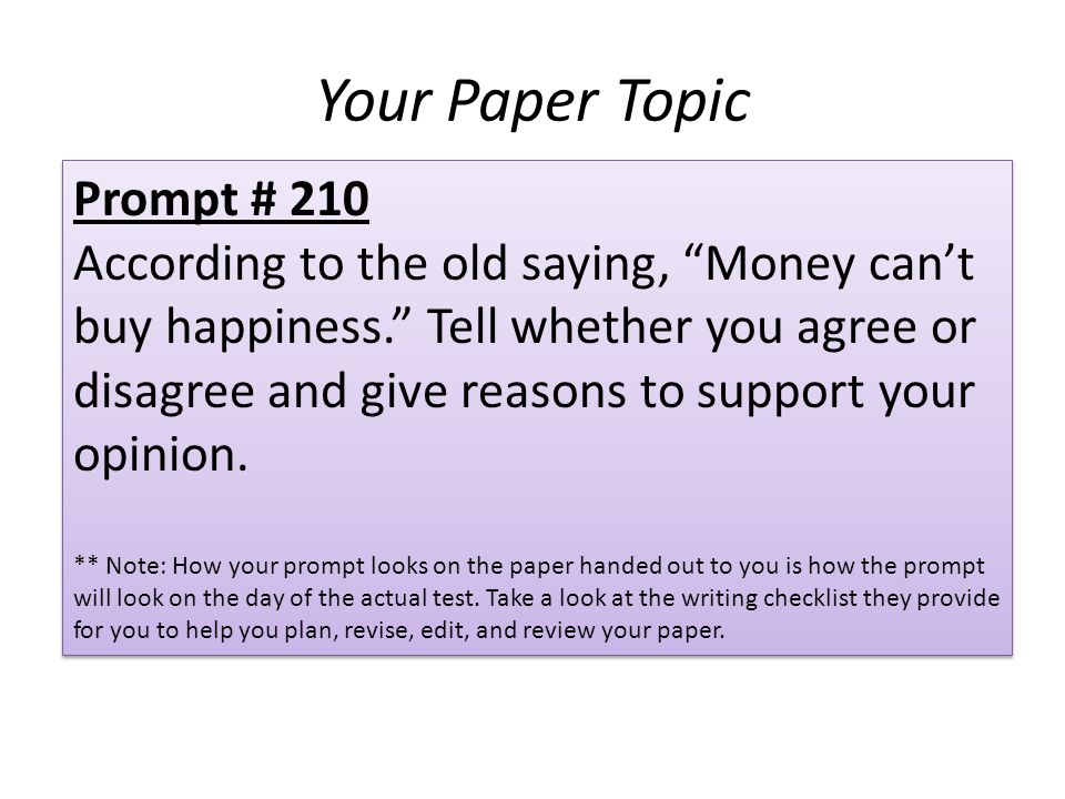 Your Paper Topic Prompt # 210 According to the old saying, Money cant buy happiness.