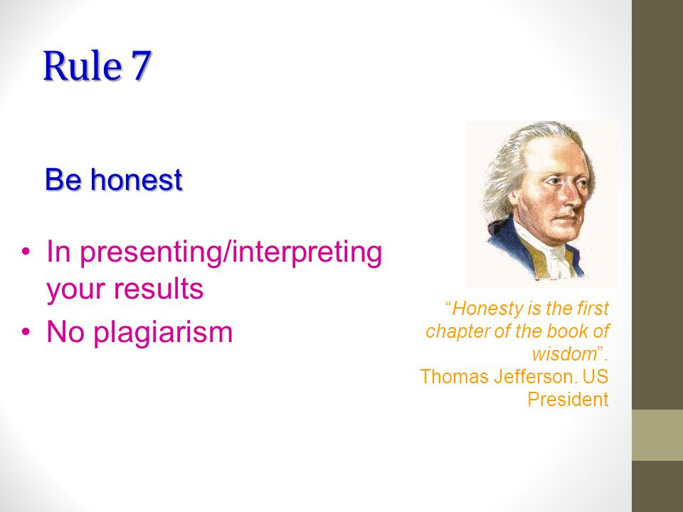 Rule 7 Be honest Honesty is the first chapter of the book of wisdom.