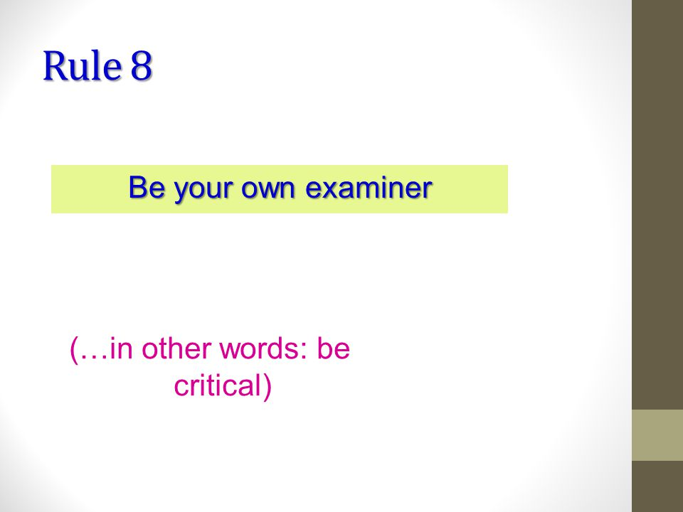 Rule 8 Be your own examiner (…in other words: be critical)