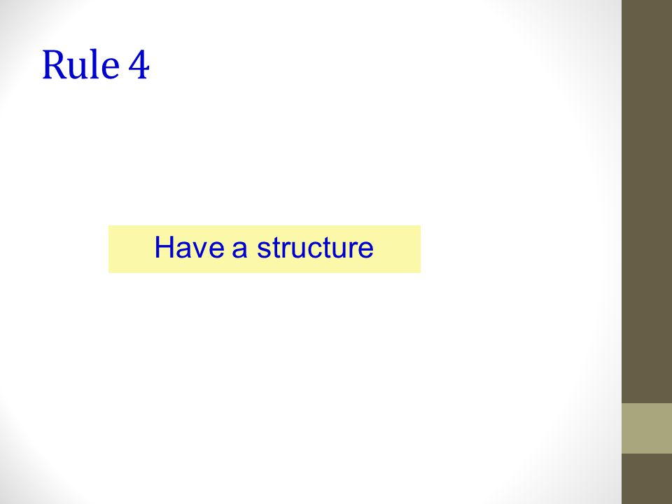 Rule 4 Have a structure