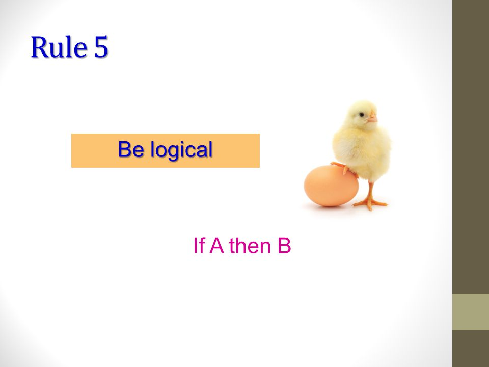 Rule 5 Be logical If A then B