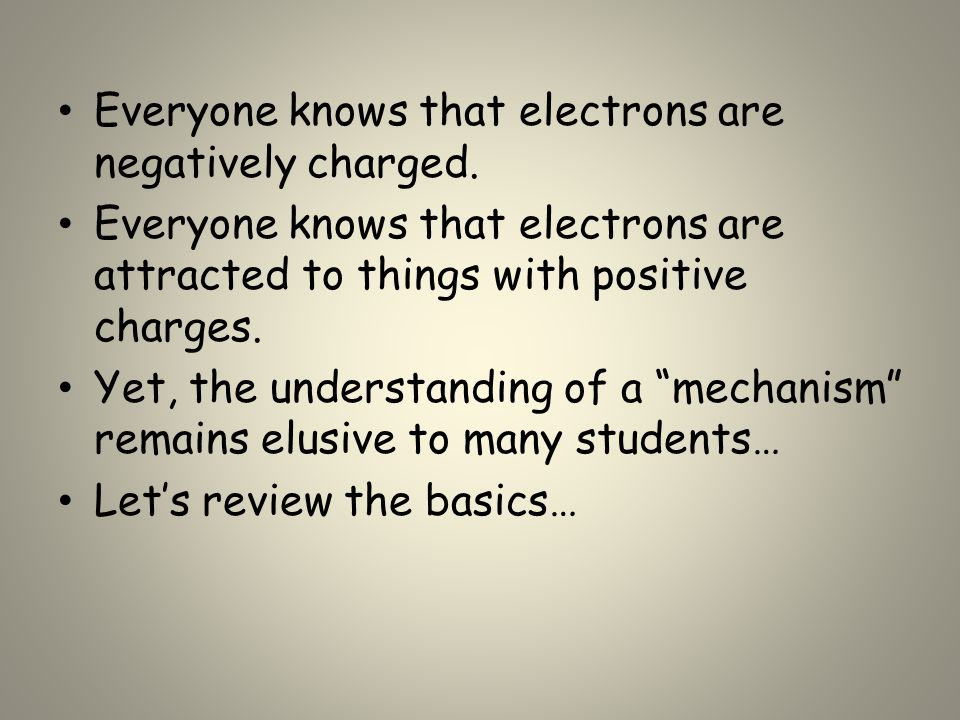 Everyone knows that electrons are negatively charged. Everyone knows that electrons are attracted to things with positive charges. Yet, the understand