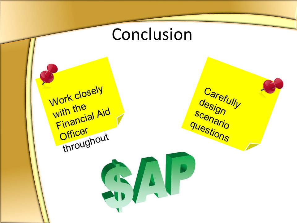 Conclusion Work closely with the Financial Aid Officer throughout Carefully design scenario questions