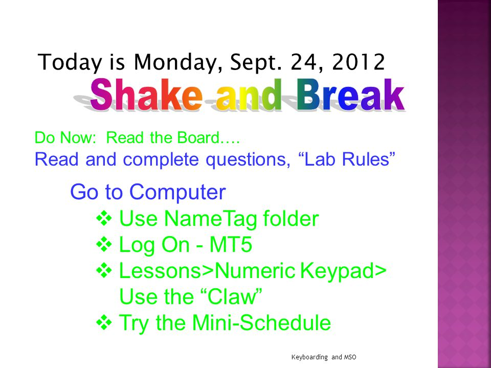 Today is Thursday, Sept. 20, 2012 Do Now: Read the Board…. Read and complete questions, Proper Care Keyboarding and MSO Go to Computer Make folders MT