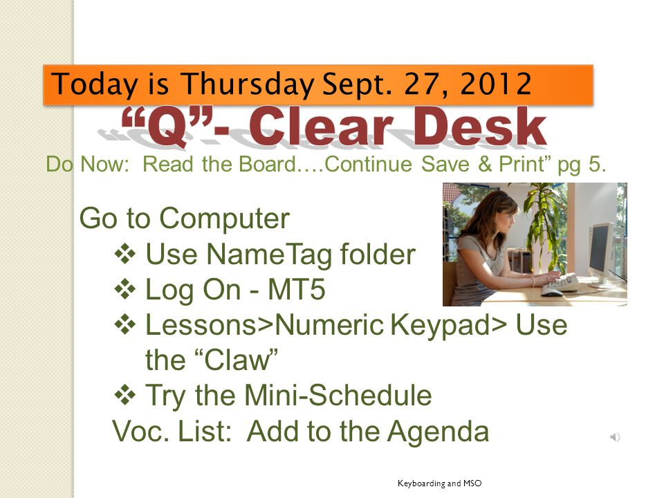 Today is Tuesday, Sept. 25, 2012 Do Now: Read the Board…. Read and complete questions, Save & Print Agenda: Add Voc. Words Keyboarding and MSO Go to C