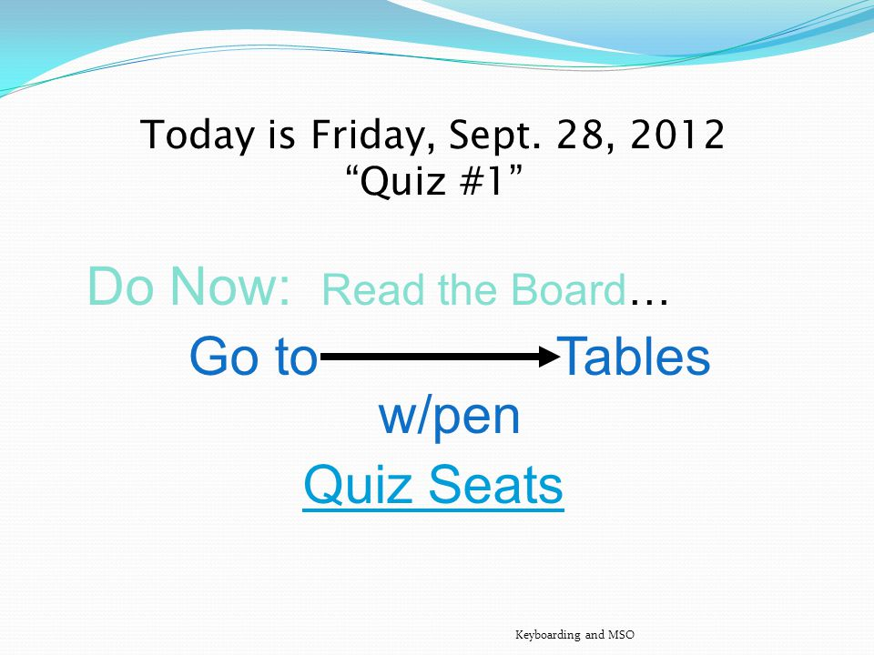 Today is Thursday Sept. 27, 2012 Do Now: Read the Board….Continue Save & Print pg 5. Keyboarding and MSO Go to Computer Use NameTag folder Log On - MT