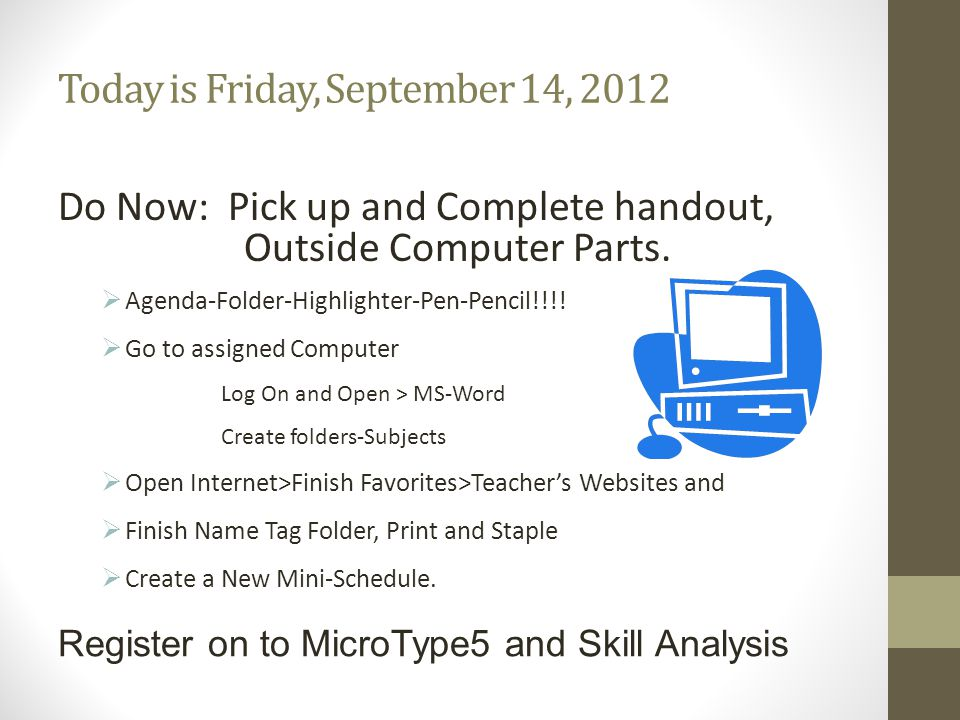 TODAY IS THURSDAY, SEPTEMBER 13, 2012 Do Now: Pick up and Complete handout Are You a Safe Cyber Surfer? Agenda-Folder-Highlighter-Pen-Pencil!!!! Go to