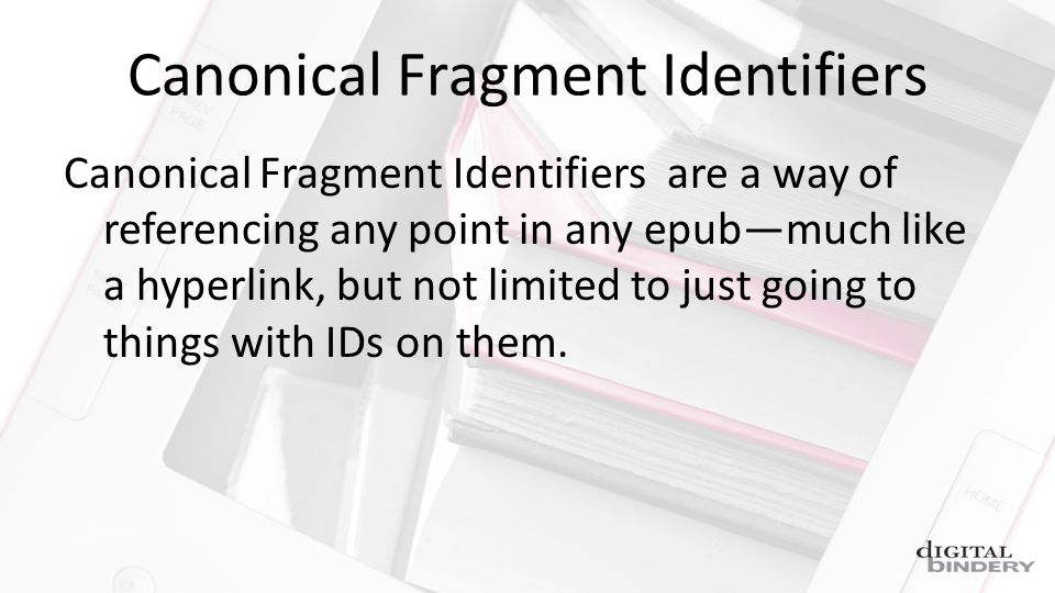 Canonical Fragment Identifiers Canonical Fragment Identifiers are a way of referencing any point in any epubmuch like a hyperlink, but not limited to just going to things with IDs on them.