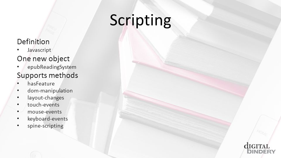 Scripting Definition Javascript One new object epubReadingSystem Supports methods hasFeature dom-manipulation layout-changes touch-events mouse-events keyboard-events spine-scripting
