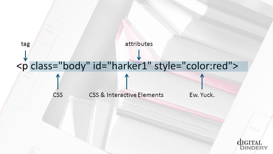 tagattributes CSSCSS & Interactive ElementsEw. Yuck.