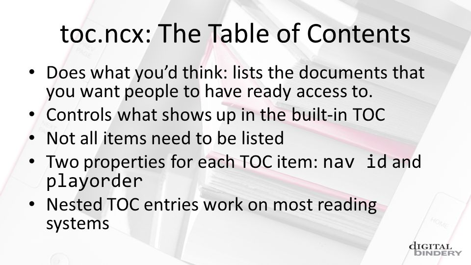 toc.ncx: The Table of Contents Does what youd think: lists the documents that you want people to have ready access to.