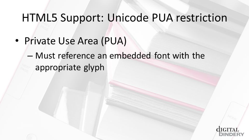 HTML5 Support: Unicode PUA restriction Private Use Area (PUA) – Must reference an embedded font with the appropriate glyph