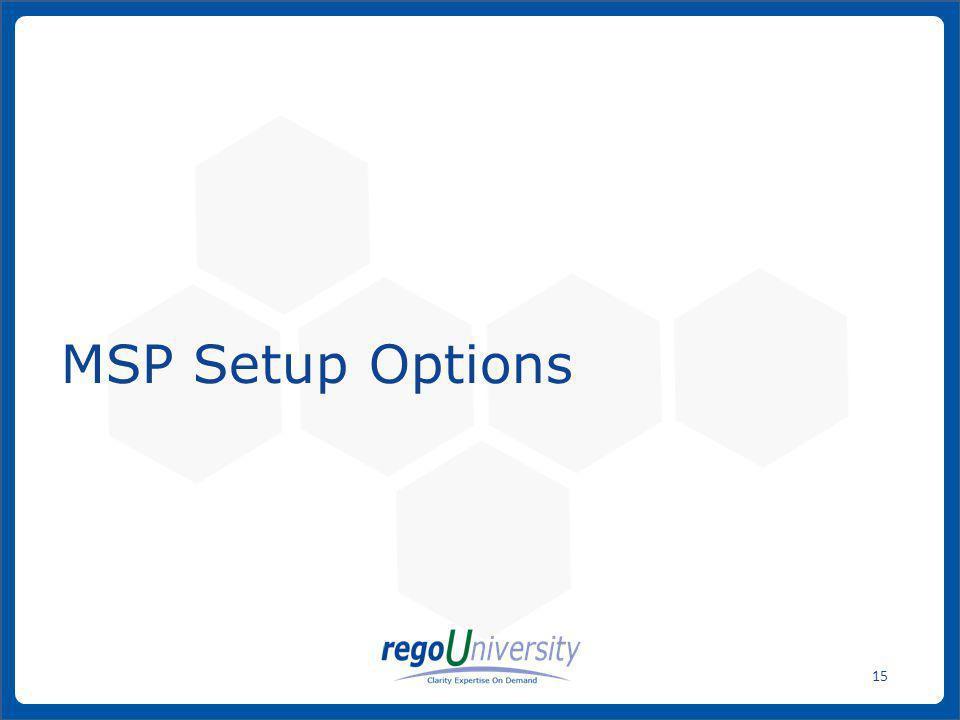 www.regoconsulting.comPhone: 1-888-813-0444 15 MSP Setup Options
