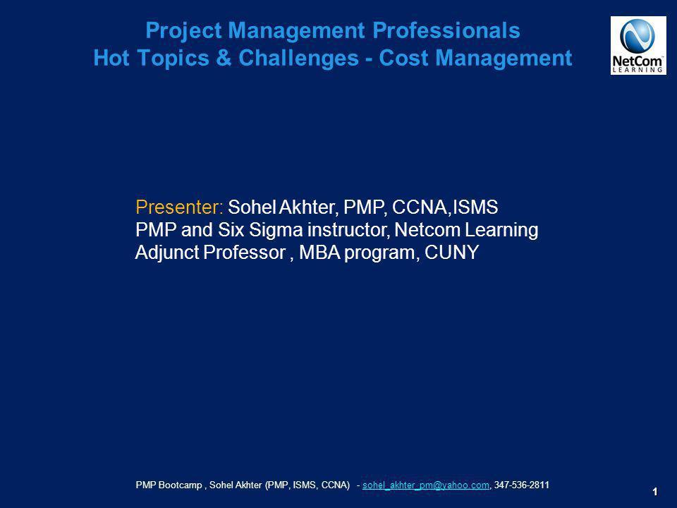 PMP Bootcamp, Sohel Akhter (PMP, ISMS, CCNA) - sohel_akhter_pm@yahoo.com, 347-536-2811sohel_akhter_pm@yahoo.com 1 Project Management Professionals Hot
