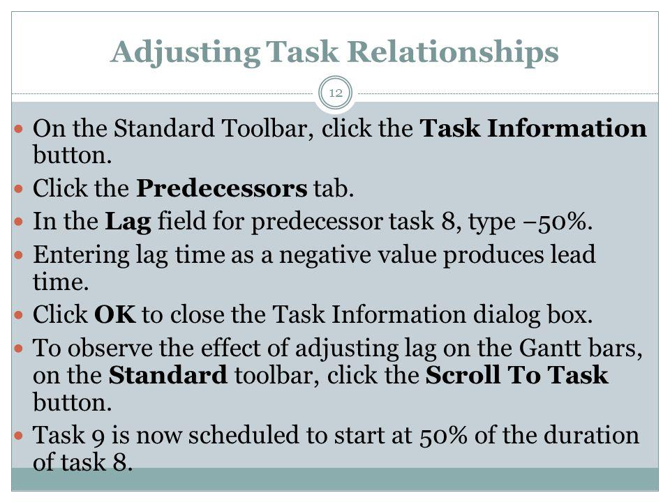 Adjusting Task Relationships 12 On the Standard Toolbar, click the Task Information button.
