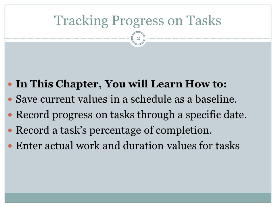 Tracking Progress on Tasks In This Chapter, You will Learn How to: Save current values in a schedule as a baseline.