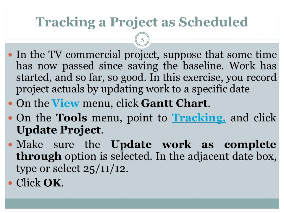 Tracking a Project as Scheduled In the TV commercial project, suppose that some time has now passed since saving the baseline.