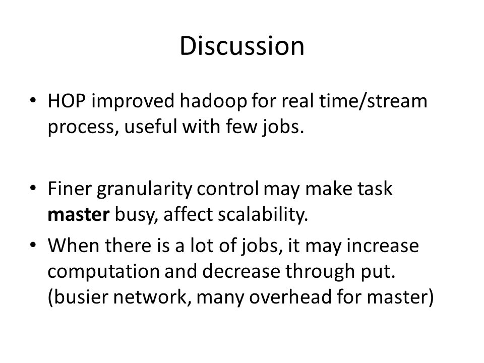 Discussion HOP improved hadoop for real time/stream process, useful with few jobs.