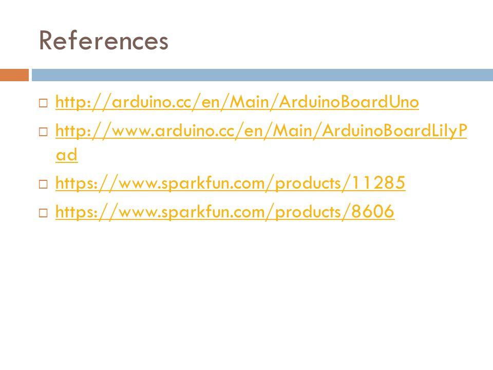 References http://arduino.cc/en/Main/ArduinoBoardUno http://www.arduino.cc/en/Main/ArduinoBoardLilyP ad http://www.arduino.cc/en/Main/ArduinoBoardLilyP ad https://www.sparkfun.com/products/11285 https://www.sparkfun.com/products/8606