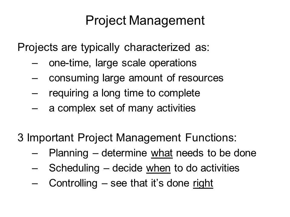 PERT/CPM project management technique (Program Evaluation & Review Technique)/ (Critical Path Method) Inputs –list of activities –precedence relationships –activity durations Outputs –project duration –critical activities –slack for each activity