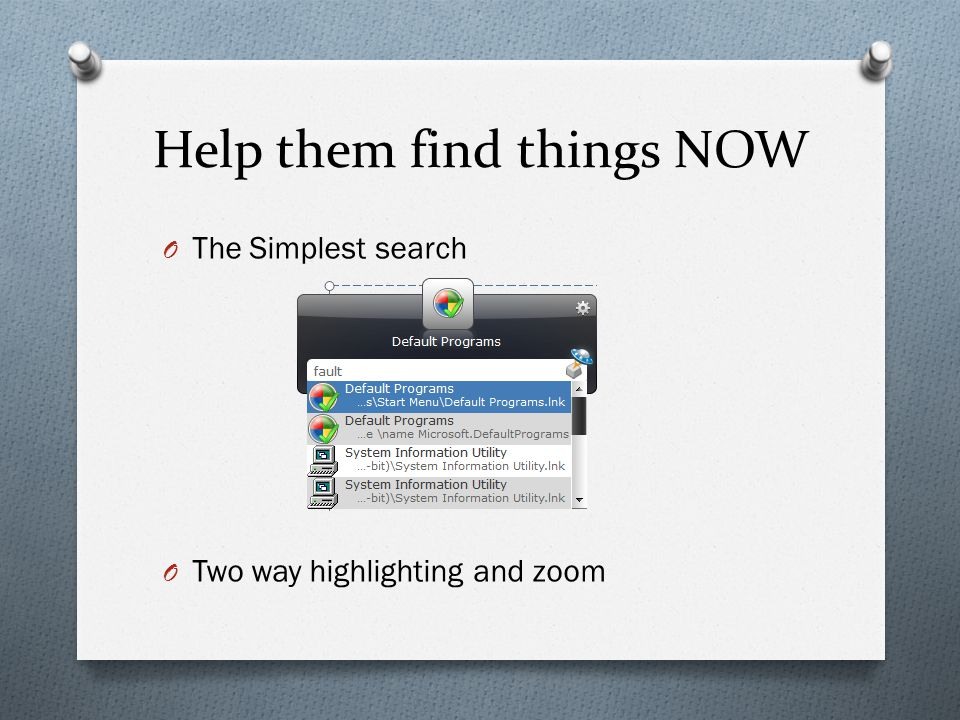Help them find things NOW O The Simplest search O Two way highlighting and zoom